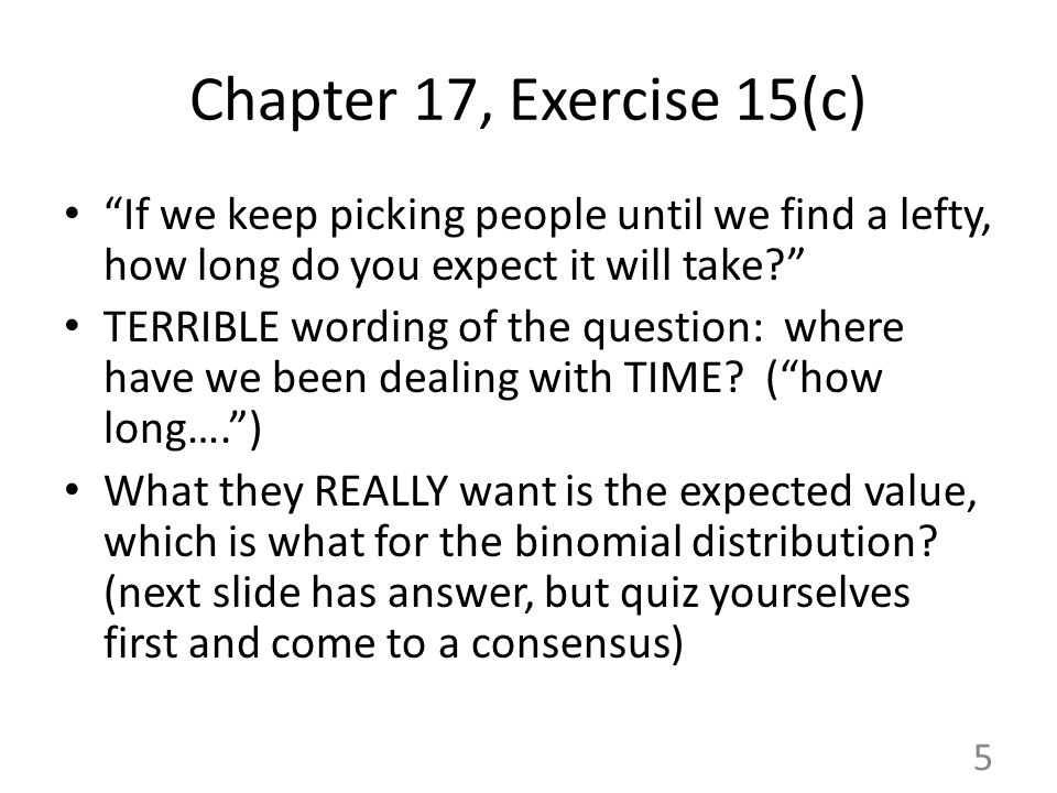 """Chapter 17, Exercise 15(c) """"If we keep picking people until we find a lefty, how long do you expect it will take?"""" TERRIBLE wording of the question: w"""