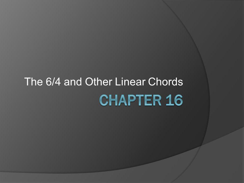 Other Diatonic Linear Chords  Interplay of Harmony and Melodic Dissonance Usually the origin of weirdo passing harmonies ○ Confusion comes with embellishing tones played simultaneously with reiterated chords ○ Do not give these chords Roman numerals or even begin to analyze them
