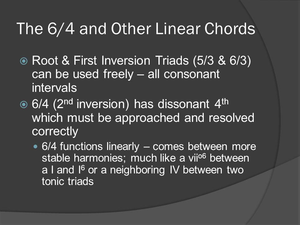 The Pedal 6/4 Chord  Features a sustained bass note over which the dissonant 4 th may occur in either neighboring or passing motion The neighboring version in the first example shows the 5 – 6 – 5 34 3 voice leading progression over a stationary bass note.
