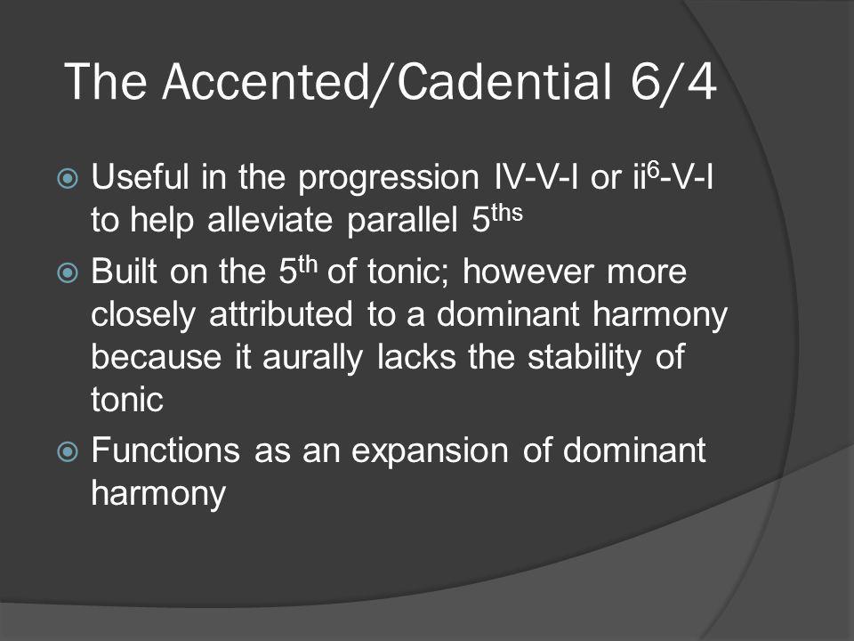 Accented/Cadential 6/4 I 6 IV V I I I 6 IV V I 6/45/3 Unintended //5th