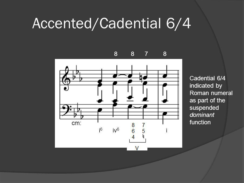Accented/Cadential 6/4  Dominant 6/4 to 5/3 sometimes may occur as a half cadence, with the final triad of the authentic cadence omitted  This occurs frequently in slow movements of the Classical period