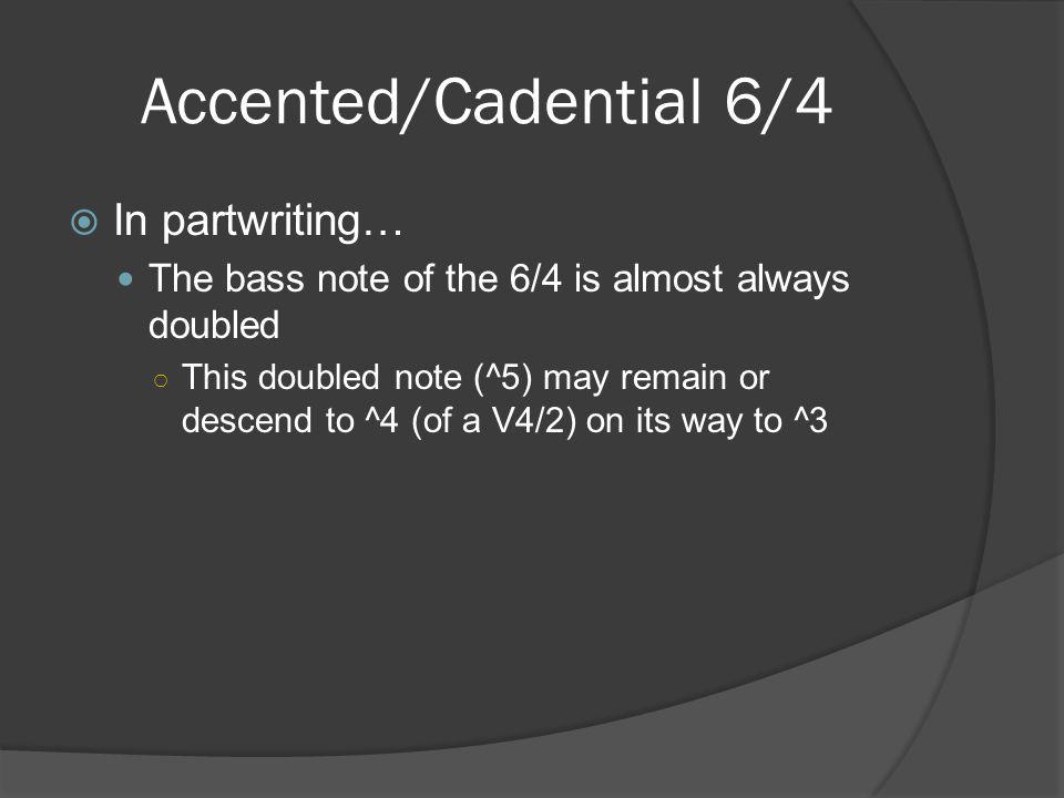 Elaborating the Cadential 6/4  No matter the elaboration, the voice leading should always remain constant A: ii 6 ( 6/5 6/4 5/4 5/3 ) I V