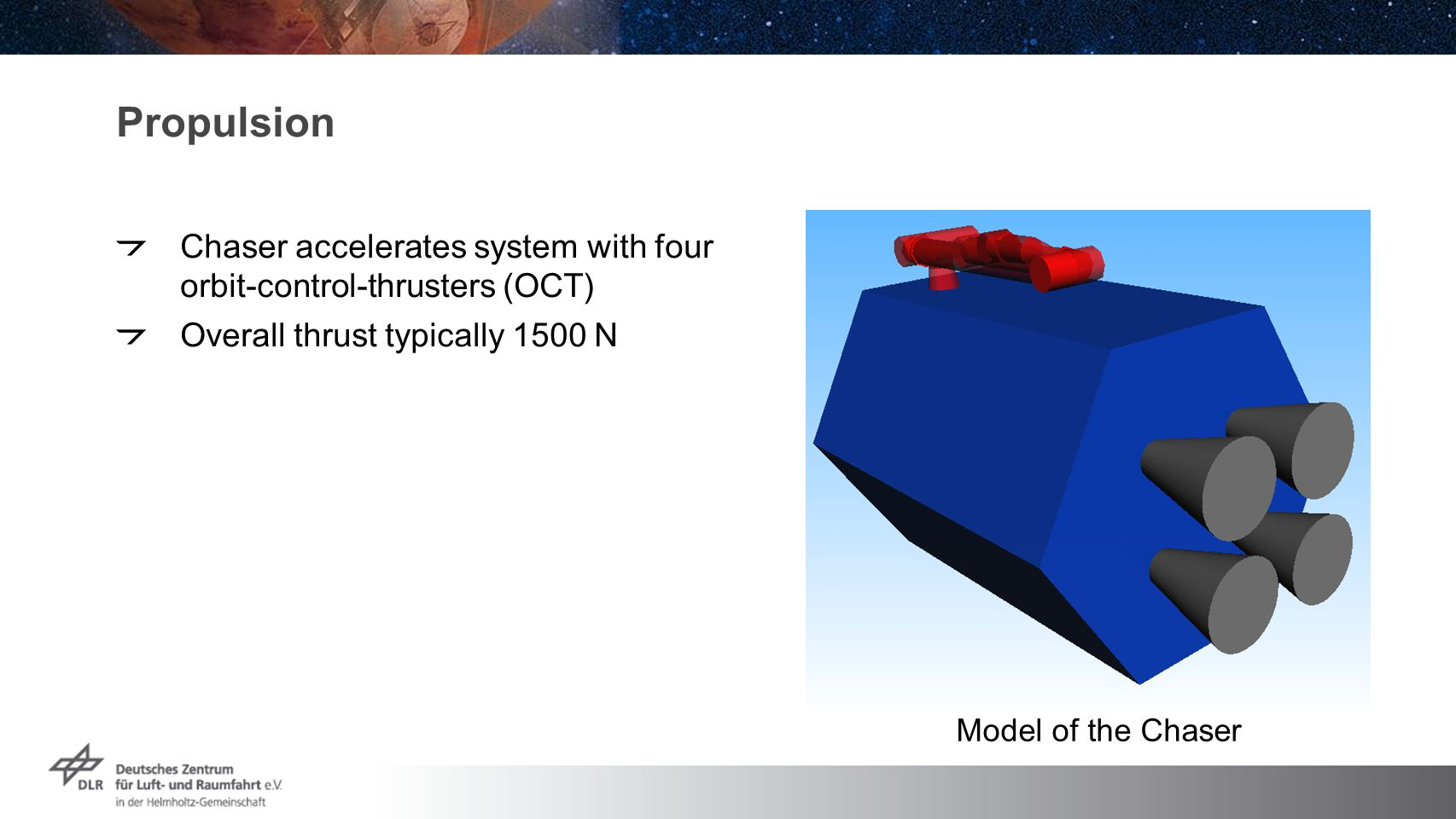 Propulsion Chaser accelerates system with four orbit-control-thrusters (OCT) Overall thrust typically 1500 N Model of the Chaser