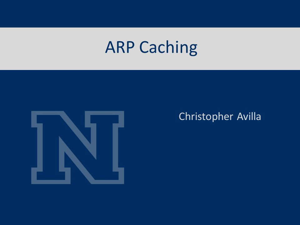 ARP Caching Christopher Avilla