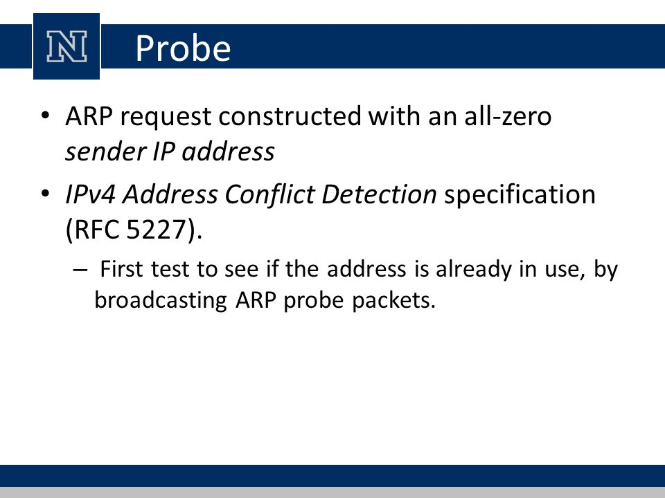 Probe ARP request constructed with an all-zero sender IP address IPv4 Address Conflict Detection specification (RFC 5227).