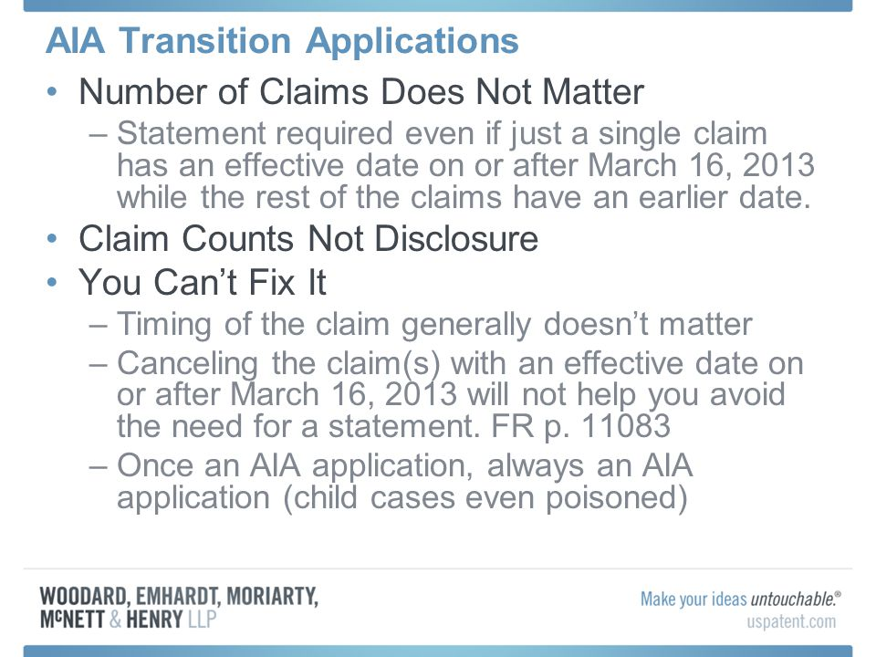 AIA Transition Applications Number of Claims Does Not Matter –Statement required even if just a single claim has an effective date on or after March 16, 2013 while the rest of the claims have an earlier date.