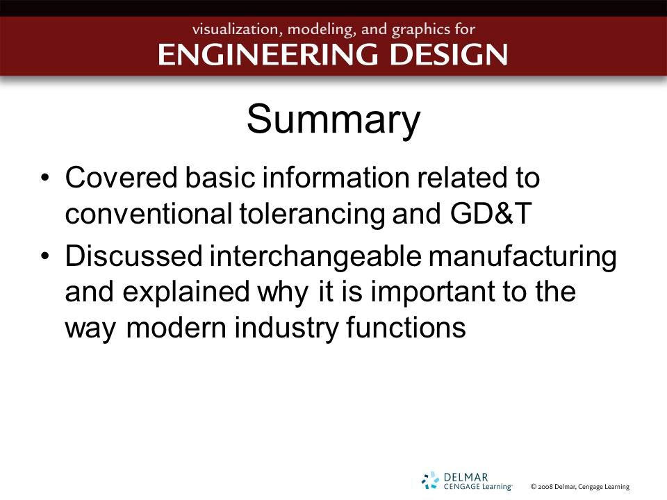 Summary Covered basic information related to conventional tolerancing and GD&T Discussed interchangeable manufacturing and explained why it is importa