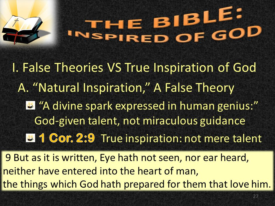 27 9 But as it is written, Eye hath not seen, nor ear heard, neither have entered into the heart of man, the things which God hath prepared for them that love him.