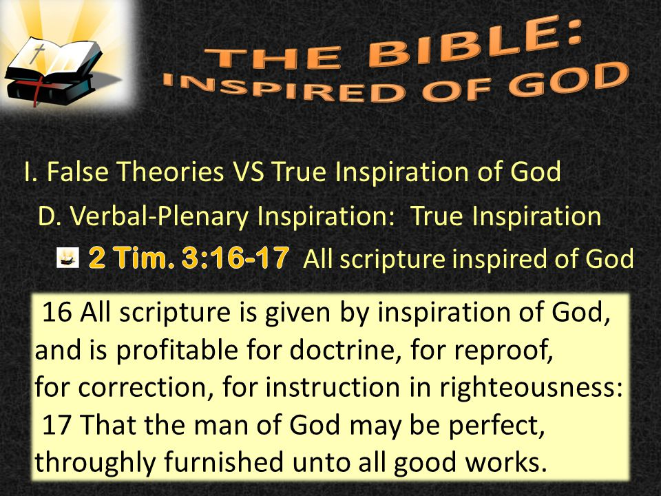 40 16 All scripture is given by inspiration of God, and is profitable for doctrine, for reproof, for correction, for instruction in righteousness: 17 That the man of God may be perfect, throughly furnished unto all good works.