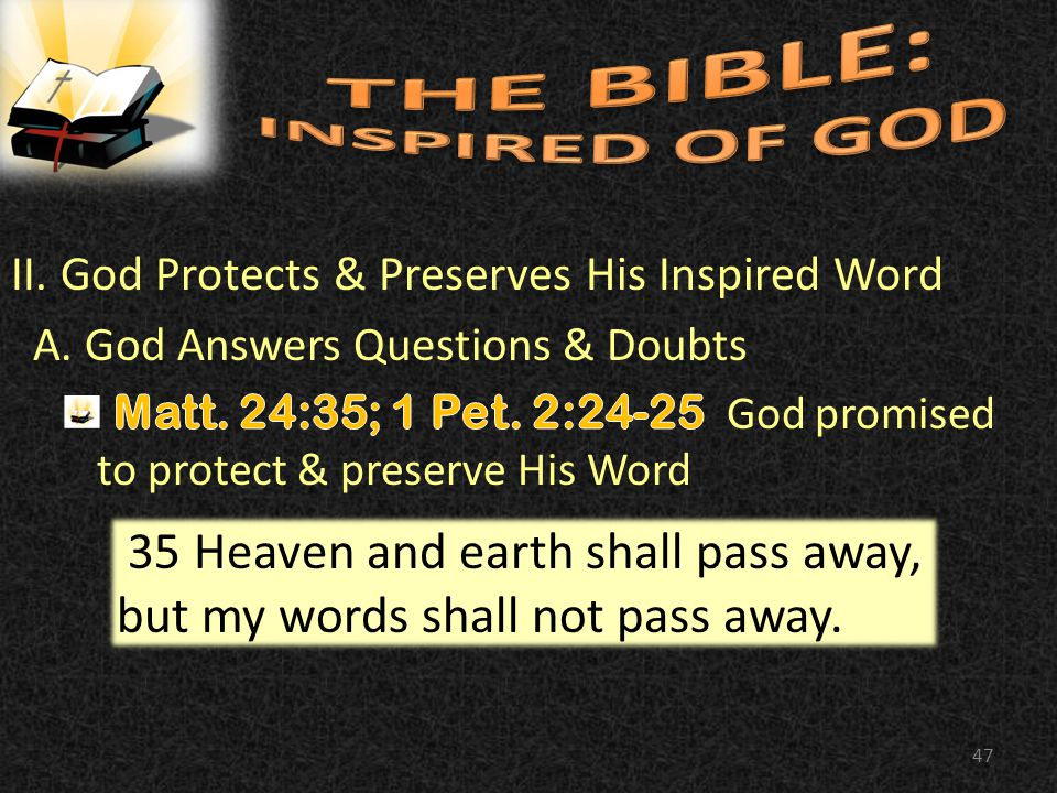 47 35 Heaven and earth shall pass away, but my words shall not pass away.