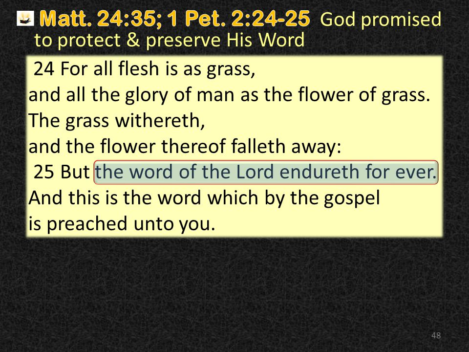 48 24 For all flesh is as grass, and all the glory of man as the flower of grass.