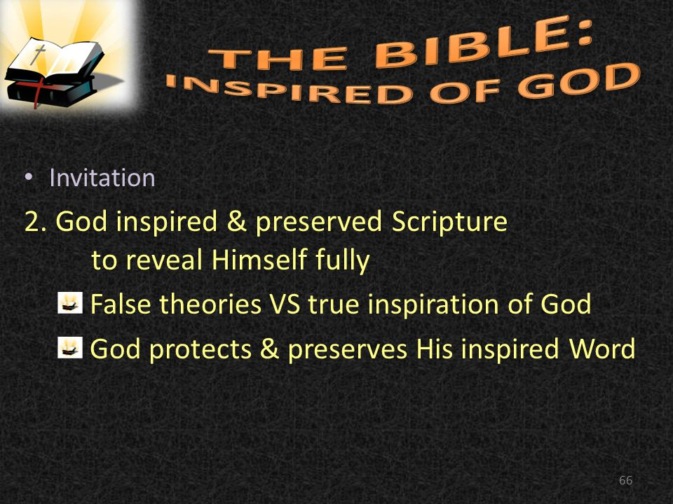 Invitation 2. God inspired & preserved Scripture to reveal Himself fully False theories VS true inspiration of God God protects & preserves His inspir