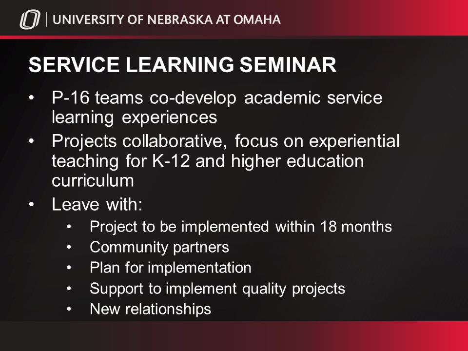 SERVICE LEARNING SEMINAR GOALS Participants increase awareness of the Omaha community, their needs, personnel, and practice.