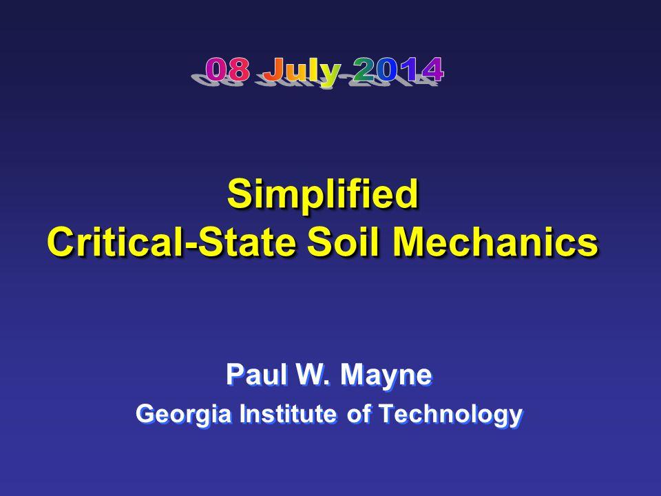 Simplified Critical-State Soil Mechanics Paul W.Mayne Georgia Institute of Technology Paul W.