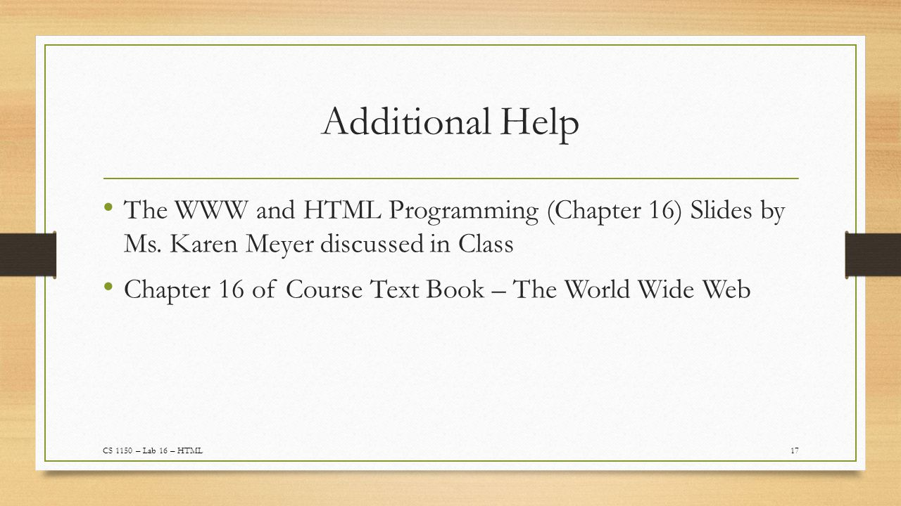 Additional Help 17 The WWW and HTML Programming (Chapter 16) Slides by Ms.