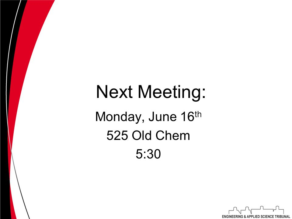 Next Meeting: Monday, June 16 th 525 Old Chem 5:30
