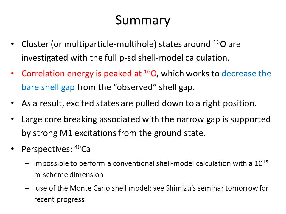 Summary Cluster (or multiparticle-multihole) states around 16 O are investigated with the full p-sd shell-model calculation.
