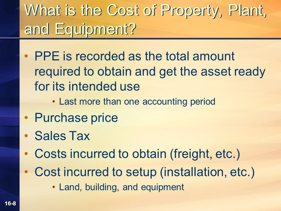 16-8 What is the Cost of Property, Plant, and Equipment.