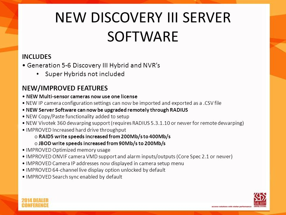 NEW DISCOVERY III SERVER SOFTWARE NEW/IMPROVED FEATURES NEW Multi-sensor cameras now use one license NEW IP camera configuration settings can now be i