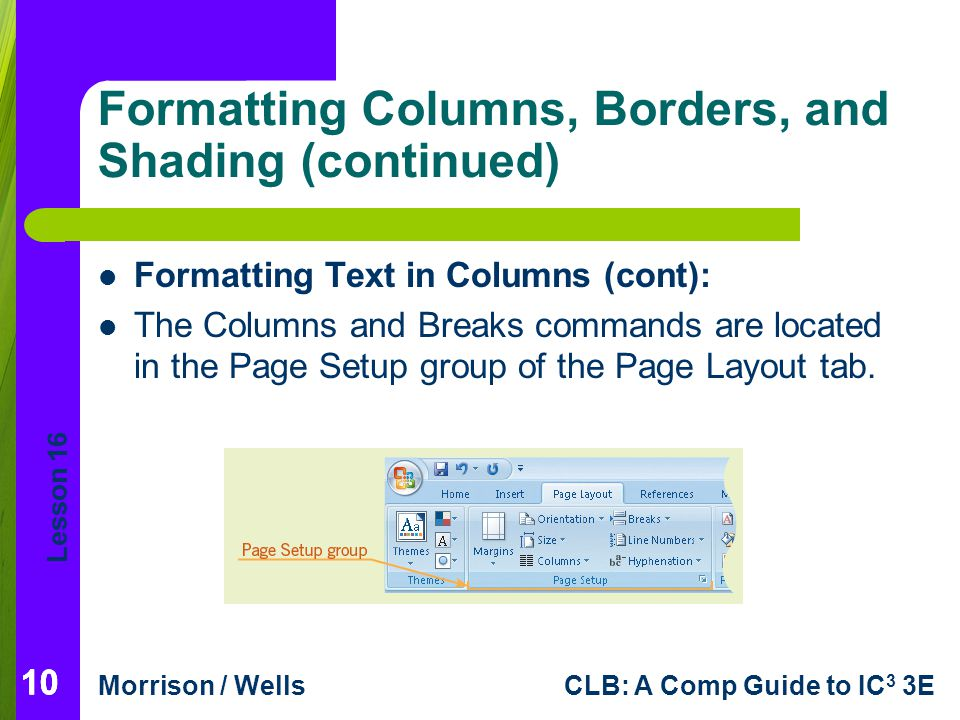 Lesson 16 Morrison / WellsCLB: A Comp Guide to IC 3 3E 10 Formatting Columns, Borders, and Shading (continued) Formatting Text in Columns (cont): The