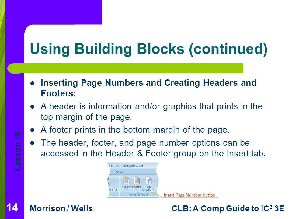 Lesson 16 Morrison / WellsCLB: A Comp Guide to IC 3 3E 14 Using Building Blocks (continued) Inserting Page Numbers and Creating Headers and Footers: A