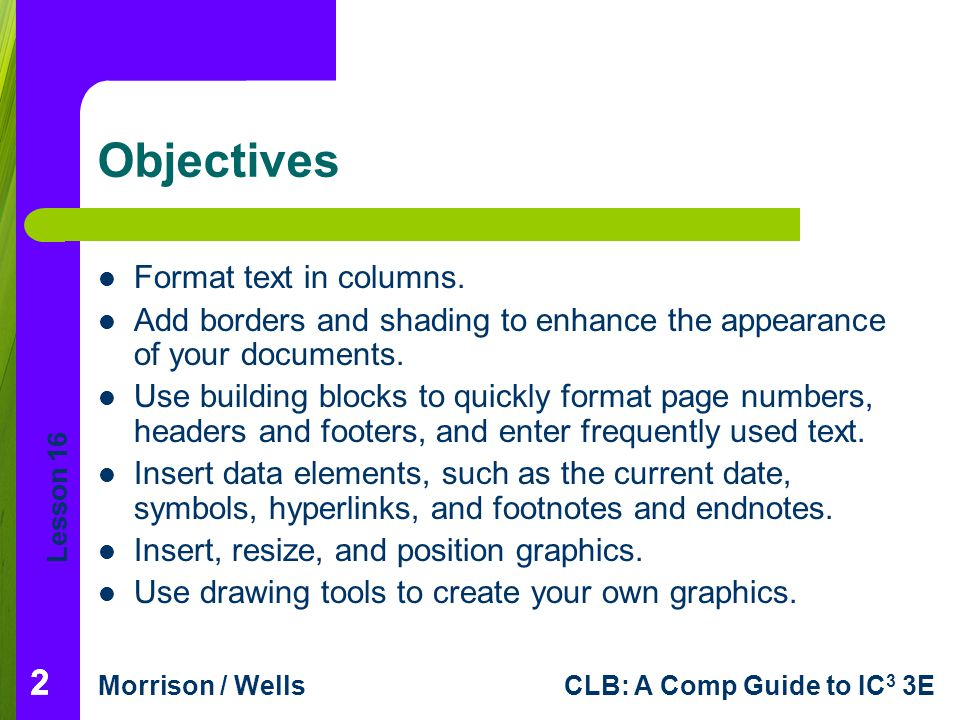 Lesson 16 Morrison / WellsCLB: A Comp Guide to IC 3 3E 222 Objectives Format text in columns. Add borders and shading to enhance the appearance of you
