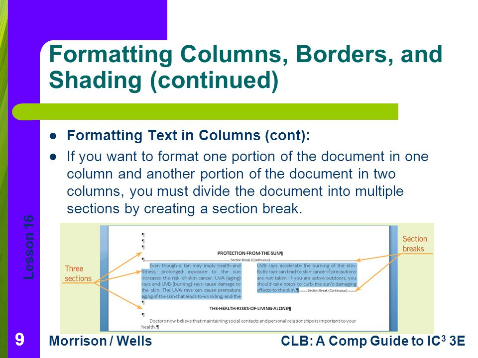 Lesson 16 Morrison / WellsCLB: A Comp Guide to IC 3 3E 99 Formatting Columns, Borders, and Shading (continued) Formatting Text in Columns (cont): If y
