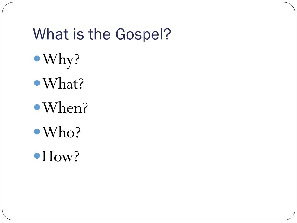 What is the Gospel.Why. What. When. Who. How. 1 Thessalonians 5 v 9-11.
