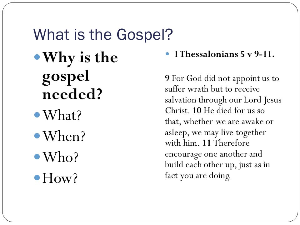 What is the Gospel. Why is the gospel needed. What.