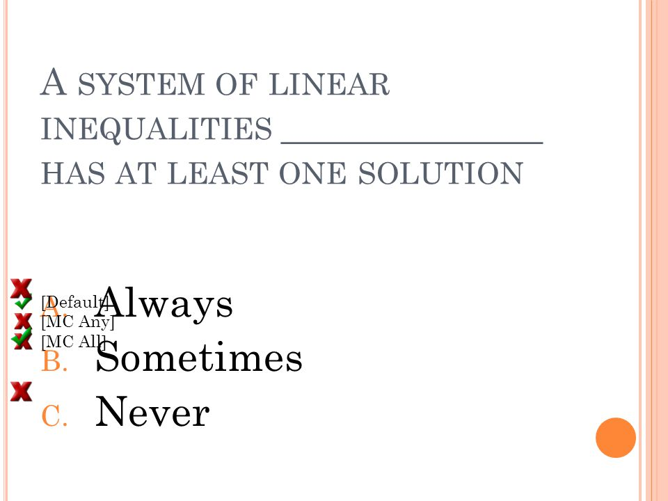 A SYSTEM OF LINEAR INEQUALITIES ______________ HAS AT LEAST ONE SOLUTION A.