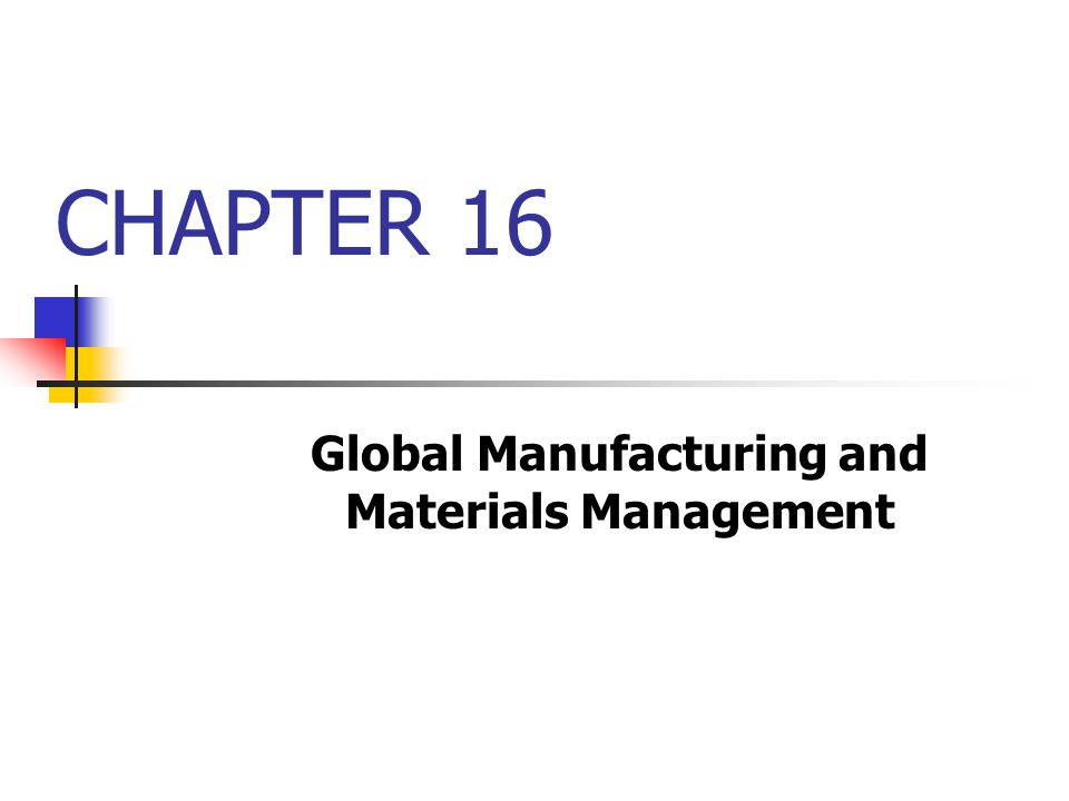 CHAPTER 16 Global Manufacturing and Materials Management