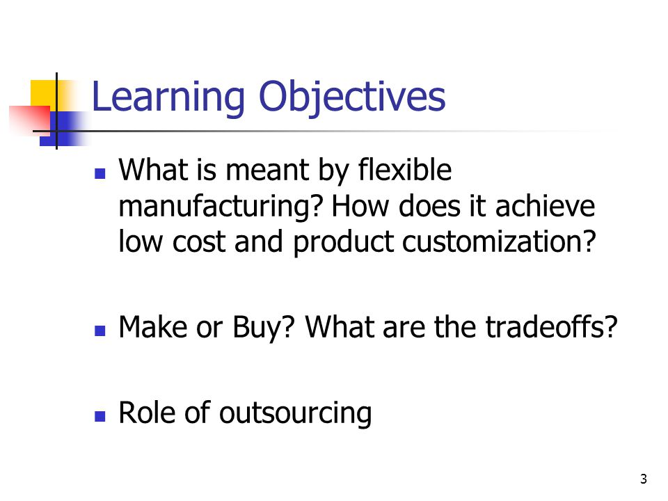McGraw-Hill/Irwin © 2003 The McGraw-Hill Companies, Inc., All Rights Reserved. 16-3 3 Learning Objectives What is meant by flexible manufacturing? How