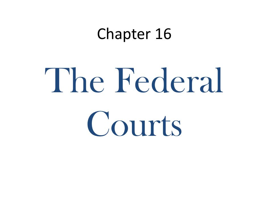 Chapter 16 The Federal Courts