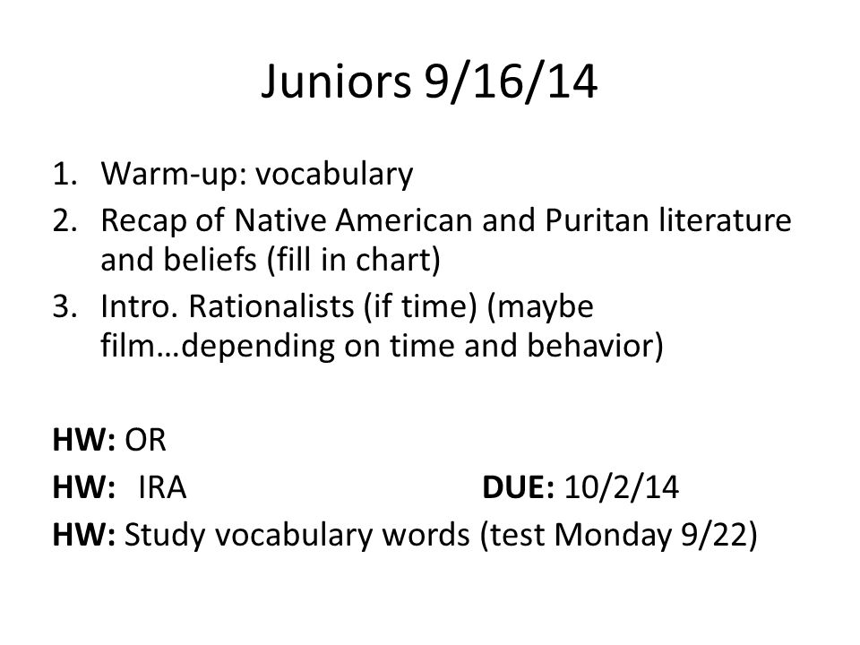 Juniors 9/16/14 1.Warm-up: vocabulary 2.Recap of Native American and Puritan literature and beliefs (fill in chart) 3.Intro.