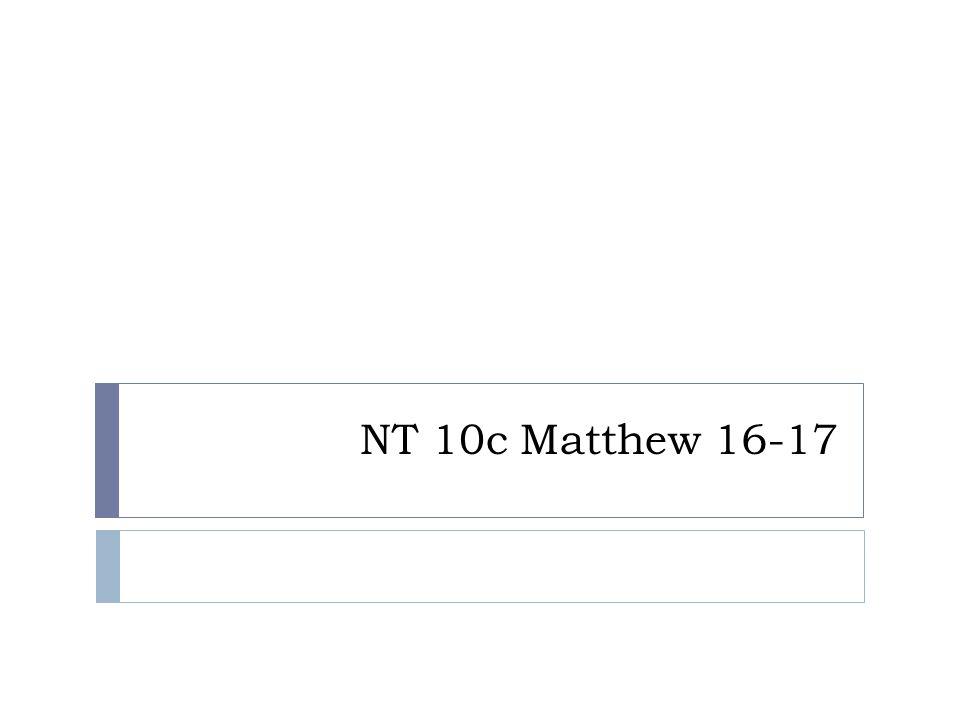 NT 10c Matthew 16-17