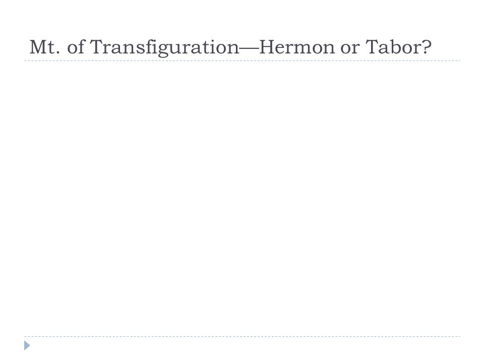 Mt. of Transfiguration—Hermon or Tabor?