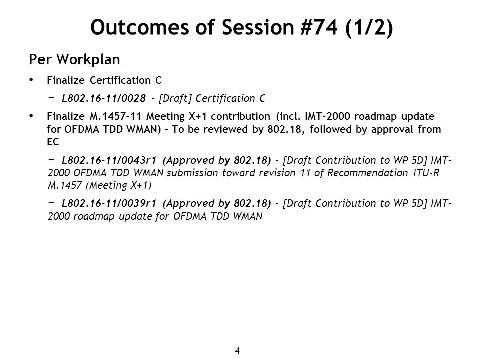 4 Outcomes of Session #74 (1/2) Per Workplan Finalize Certification C − L802.16-11/0028 - [Draft] Certification C Finalize M.1457-11 Meeting X+1 contribution (incl.