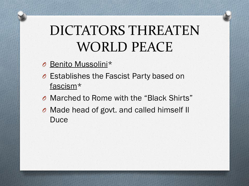 O Benito Mussolini* O Establishes the Fascist Party based on fascism* O Marched to Rome with the Black Shirts O Made head of govt.