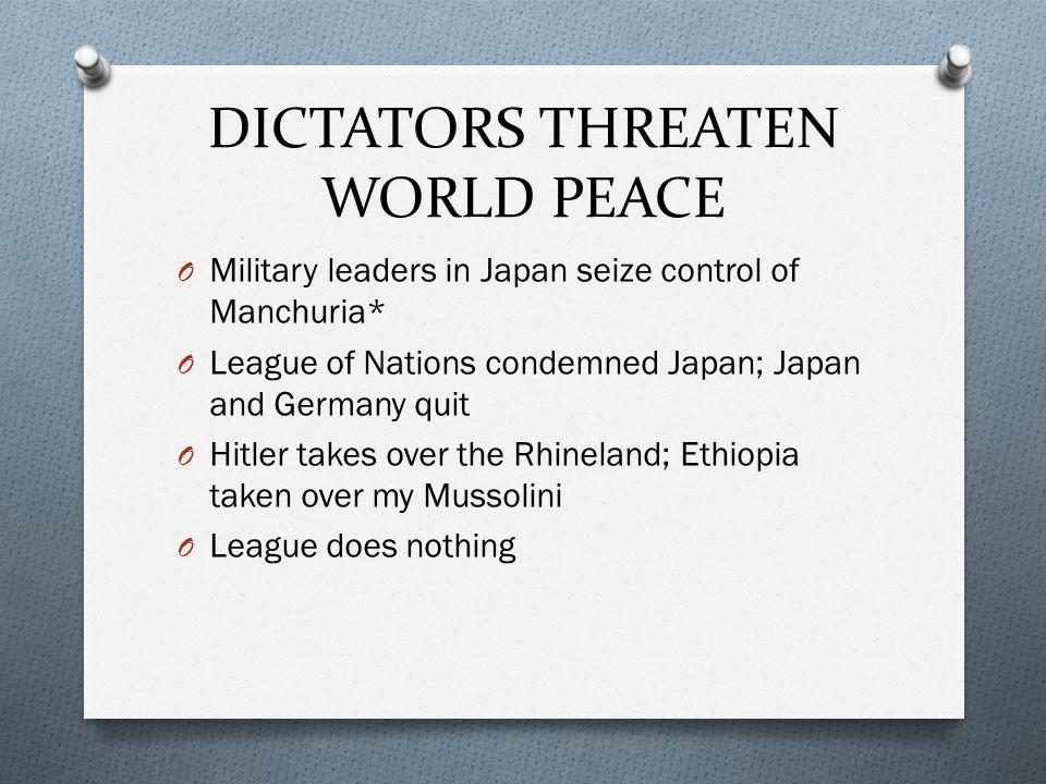 O Military leaders in Japan seize control of Manchuria* O League of Nations condemned Japan; Japan and Germany quit O Hitler takes over the Rhineland; Ethiopia taken over my Mussolini O League does nothing