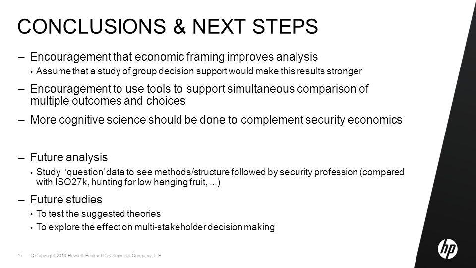 © Copyright 2010 Hewlett-Packard Development Company, L.P. 17 CONCLUSIONS & NEXT STEPS –Encouragement that economic framing improves analysis Assume t