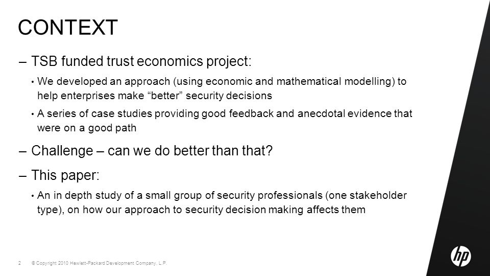 © Copyright 2010 Hewlett-Packard Development Company, L.P. 2 CONTEXT –TSB funded trust economics project: We developed an approach (using economic and