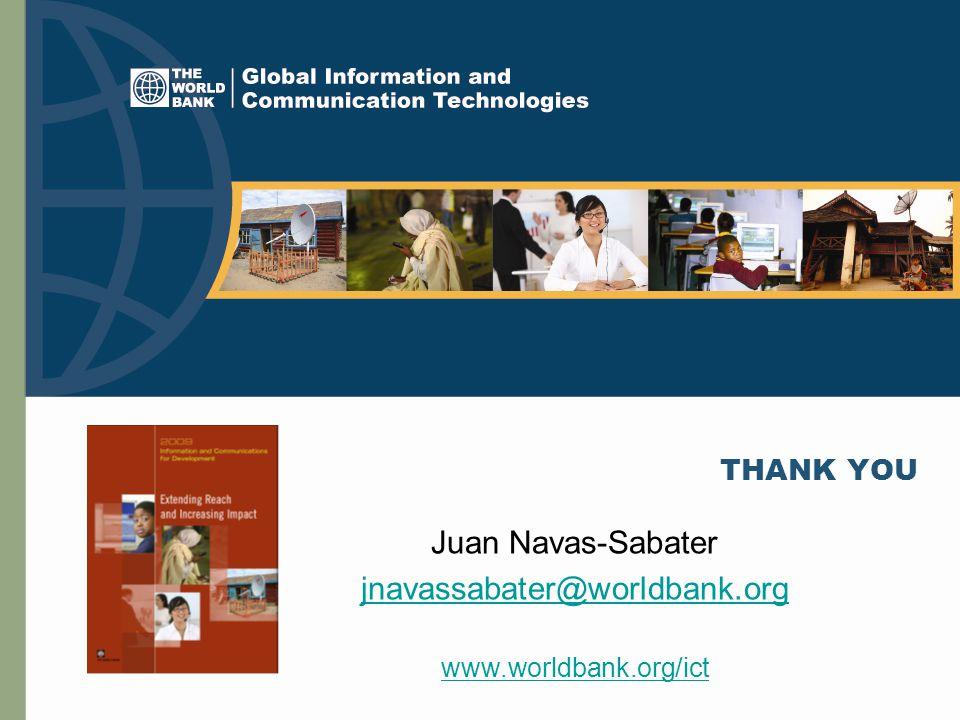 THANK YOU Juan Navas-Sabater jnavassabater@worldbank.org www.worldbank.org/ict