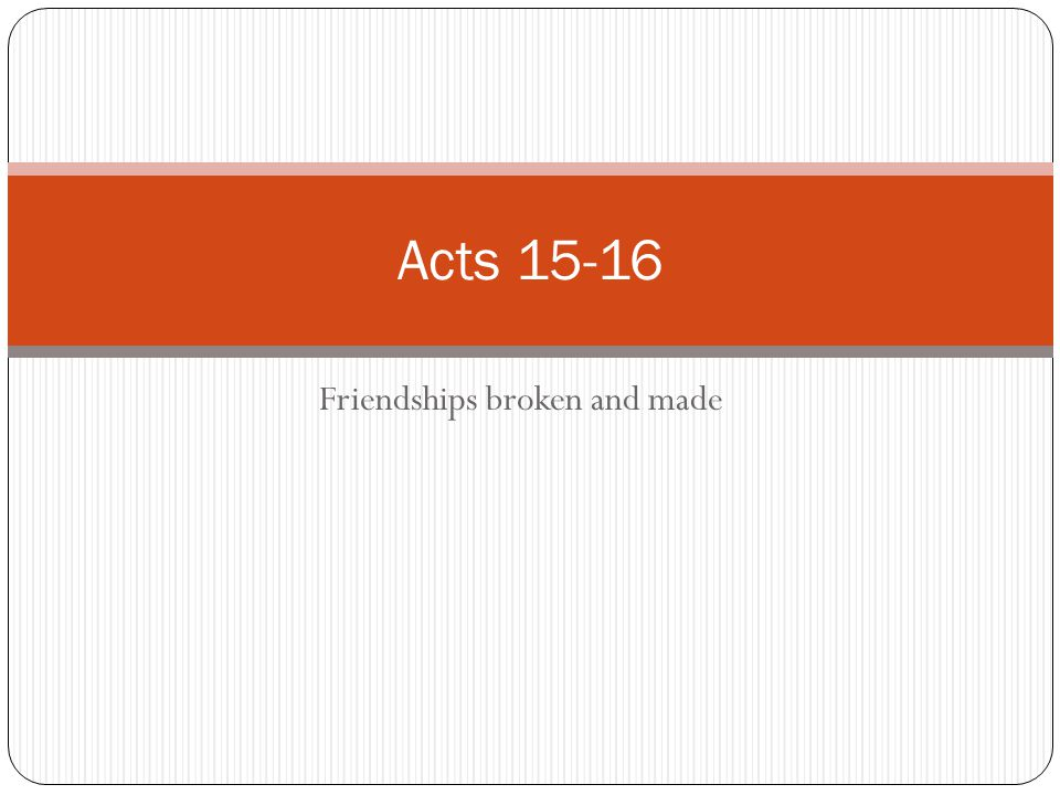 Friendships broken and made Acts 15-16