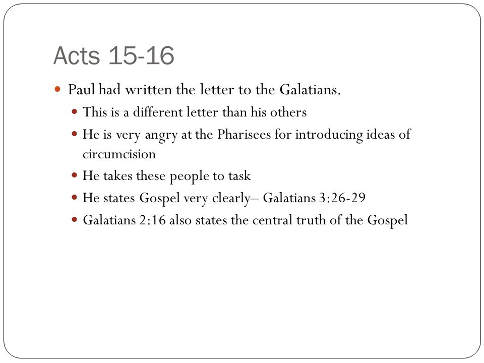 Acts 15-16 Paul had written the letter to the Galatians.