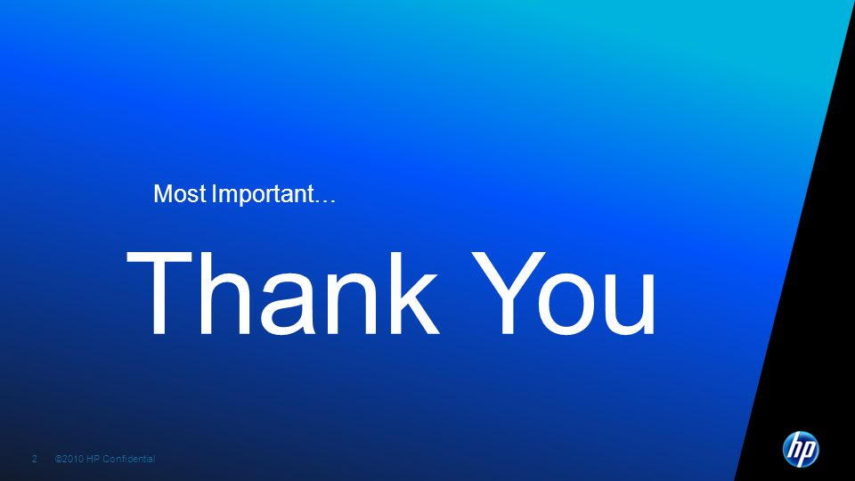 ©2010 HP Confidential2 2 Thank You Most Important…