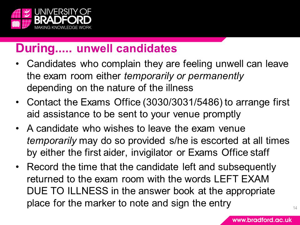 14 During..... unwell candidates Candidates who complain they are feeling unwell can leave the exam room either temporarily or permanently depending o
