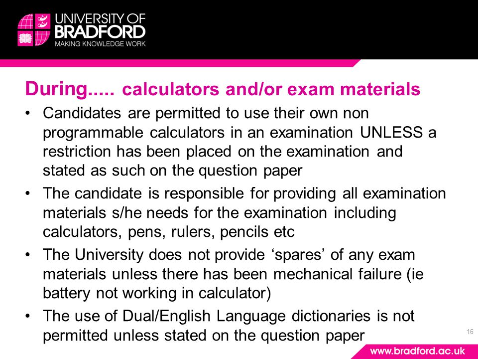 16 During..... calculators and/or exam materials Candidates are permitted to use their own non programmable calculators in an examination UNLESS a res