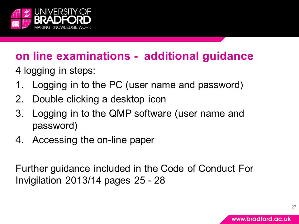 27 on line examinations - additional guidance 4 logging in steps: 1.Logging in to the PC (user name and password) 2.Double clicking a desktop icon 3.L