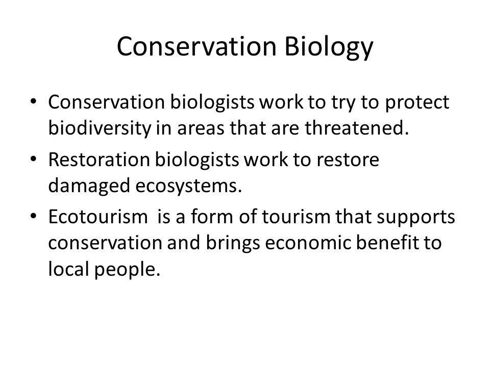 Conservation Biology Conservation biologists work to try to protect biodiversity in areas that are threatened.