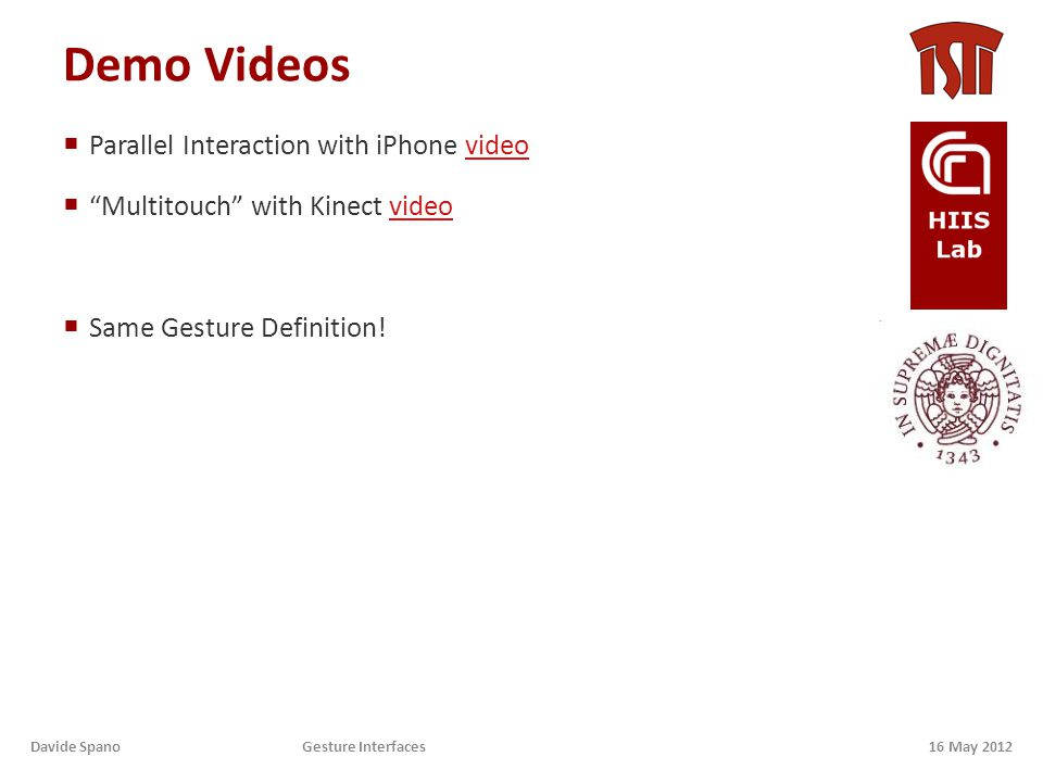 Demo Videos  Parallel Interaction with iPhone videovideo  Multitouch with Kinect videovideo  Same Gesture Definition.